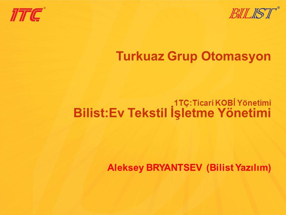 Turkuaz Grup Otomasyon 1TÇ:Ticari KOBİ Yönetimi Bilist:Ev Tekstil İşletme Yönetimi Aleksey BRYANTSEV (Bilist Yazılım)