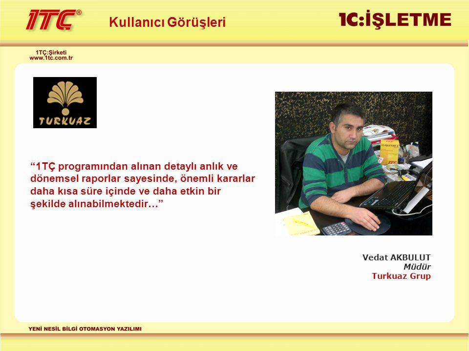 """Kullanıcı Görüşleri Vedat AKBULUT Müdür Turkuaz Grup """"1TÇ programından alınan detaylı anlık ve dönemsel raporlar sayesinde, önemli kararlar daha kısa"""