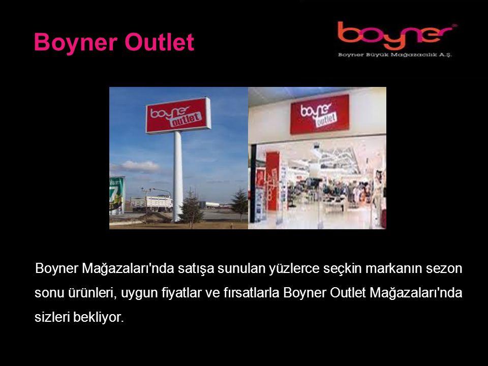 Boyner Outlet Boyner Mağazaları nda satışa sunulan yüzlerce seçkin markanın sezon sonu ürünleri, uygun fiyatlar ve fırsatlarla Boyner Outlet Mağazaları nda sizleri bekliyor.