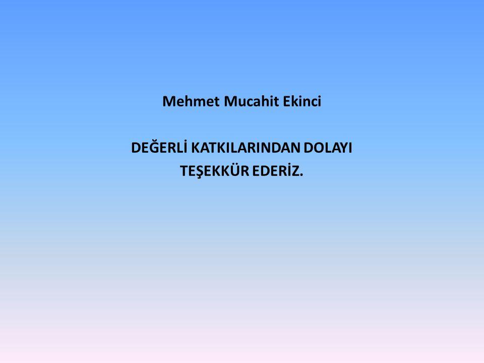 Mehmet Mucahit Ekinci DEĞERLİ KATKILARINDAN DOLAYI TEŞEKKÜR EDERİZ.