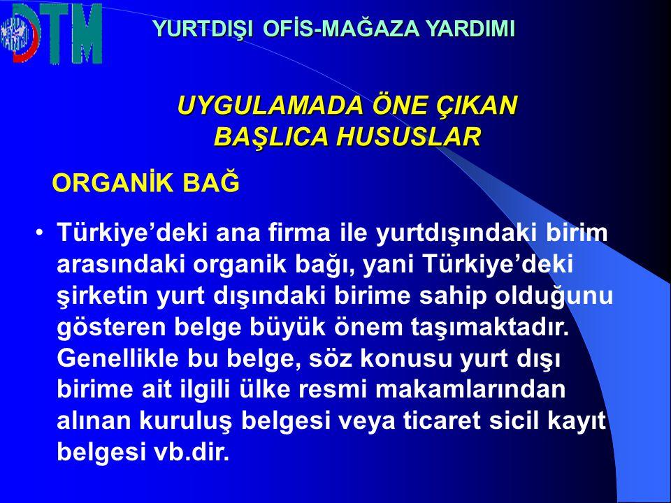 YURTDIŞI OFİS-MAĞAZA YARDIMI Türkiye'deki ana firma ile yurtdışındaki birim arasındaki organik bağı, yani Türkiye'deki şirketin yurt dışındaki birime