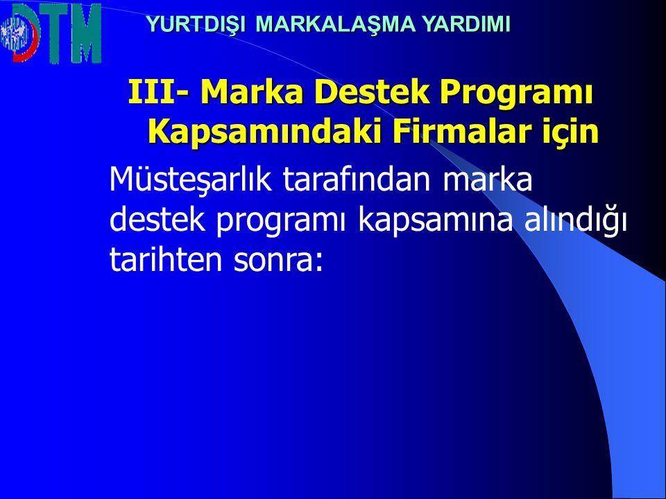 - Marka Destek Programı Kapsamındaki Firmalar için III- Marka Destek Programı Kapsamındaki Firmalar için Müsteşarlık tarafından marka destek programı