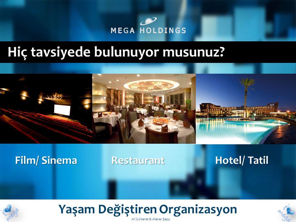 Hiç tavsiyede bulunuyor musunuz? Yaşam Değiştiren Organizasyon Ali Gülkanat & Ataner Şapçı Film/ Sinema Restaurant Hotel/ Tatil
