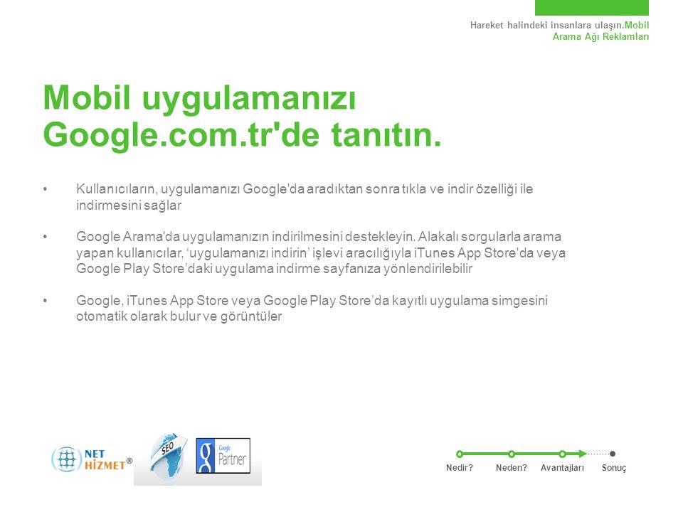 Hareket halindeki insanlara ulaşın.Mobil Arama Ağı Reklamları Mobil uygulamanızı Google.com.tr'de tanıtın. Kullanıcıların, uygulamanızı Google'da arad