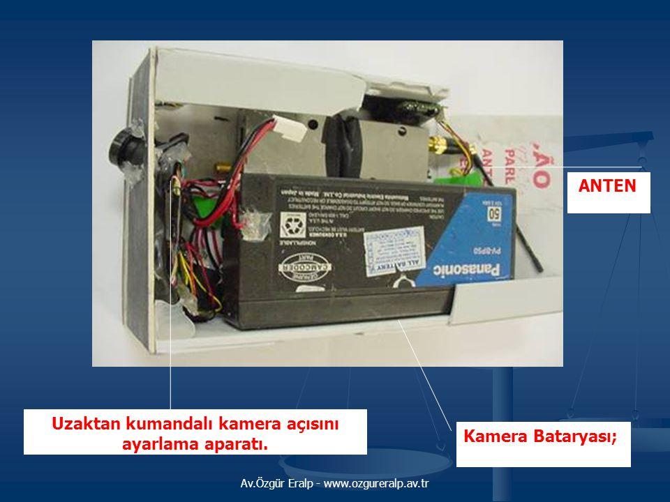 Av.Özgür Eralp - www.ozgureralp.av.tr Kamera Bataryası; ANTEN Uzaktan kumandalı kamera açısını ayarlama aparatı.