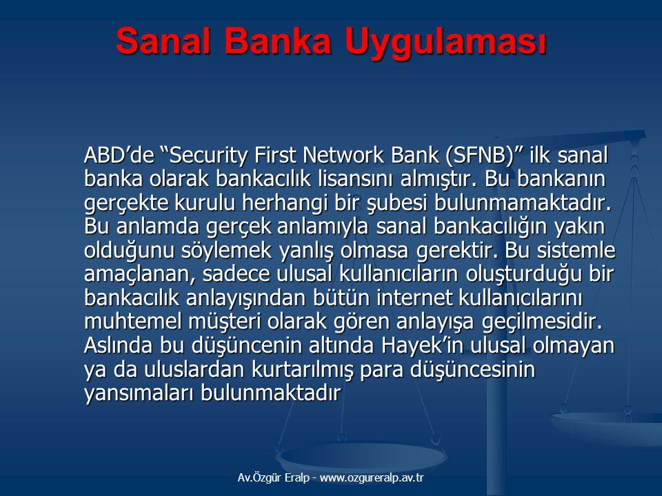 """Av.Özgür Eralp - www.ozgureralp.av.tr Sanal Banka Uygulaması ABD'de """"Security First Network Bank (SFNB)"""" ilk sanal banka olarak bankacılık lisansını a"""