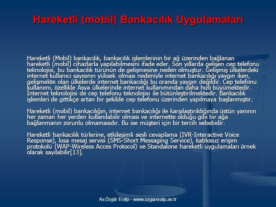 Av.Özgür Eralp - www.ozgureralp.av.tr Hareketli (mobil) Bankacılık Uygulamaları Hareketli (Mobil) bankacılık, bankacılık işlemlerinin bir ağ üzerinden