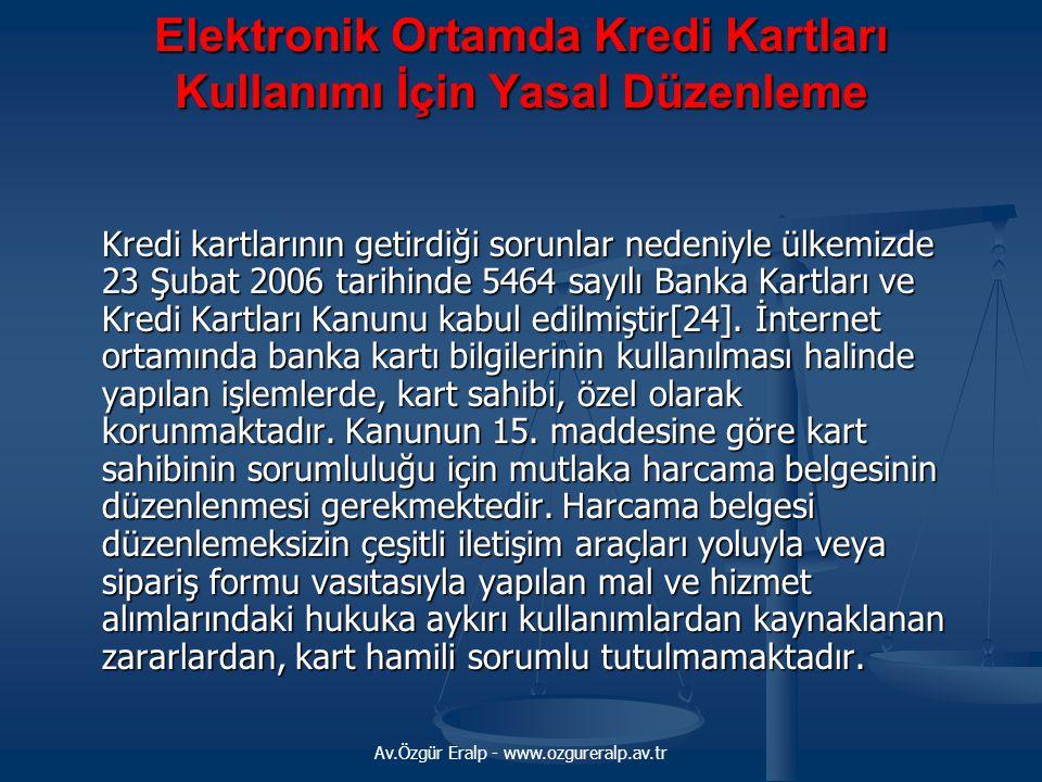 Av.Özgür Eralp - www.ozgureralp.av.tr Elektronik Ortamda Kredi Kartları Kullanımı İçin Yasal Düzenleme Kredi kartlarının getirdiği sorunlar nedeniyle