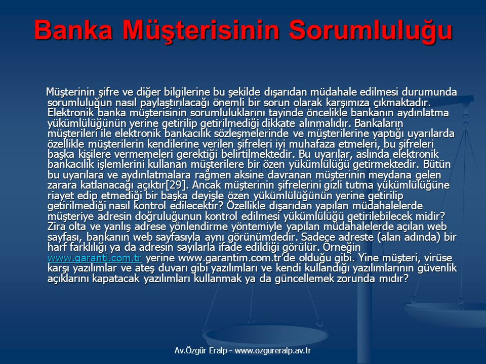 Av.Özgür Eralp - www.ozgureralp.av.tr Banka Müşterisinin Sorumluluğu Müşterinin şifre ve diğer bilgilerine bu şekilde dışarıdan müdahale edilmesi duru