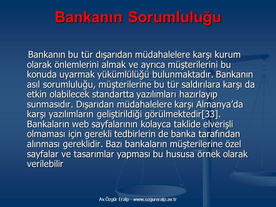 Av.Özgür Eralp - www.ozgureralp.av.tr Bankanın Sorumluluğu Bankanın bu tür dışarıdan müdahalelere karşı kurum olarak önlemlerini almak ve ayrıca müşte
