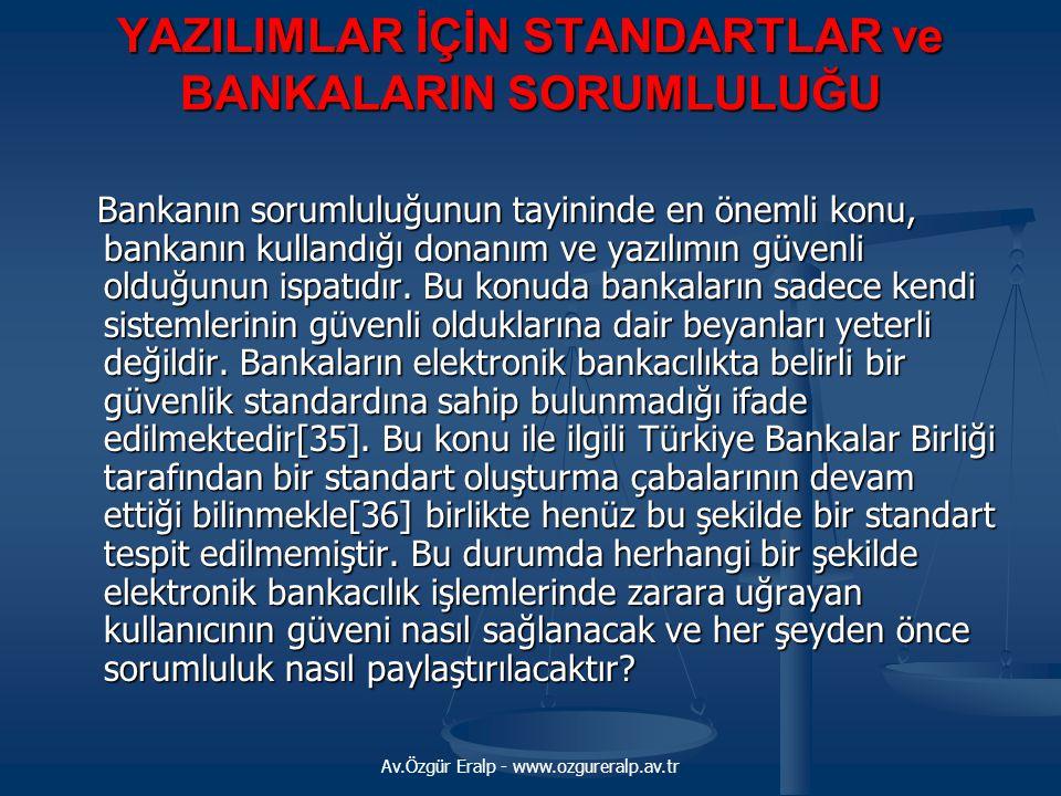 Av.Özgür Eralp - www.ozgureralp.av.tr YAZILIMLAR İÇİN STANDARTLAR ve BANKALARIN SORUMLULUĞU Bankanın sorumluluğunun tayininde en önemli konu, bankanın
