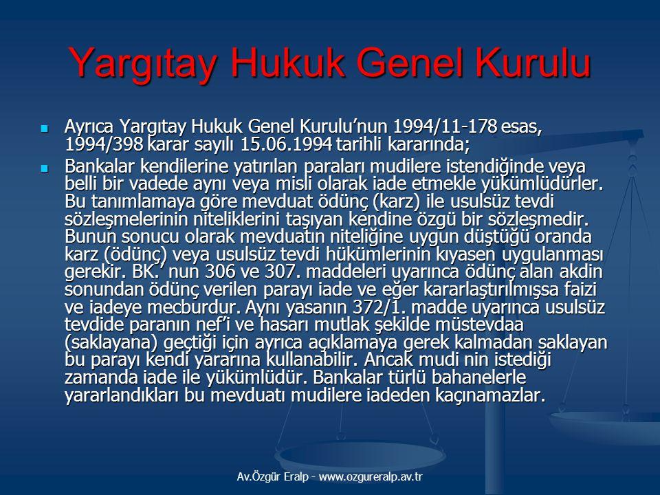 Av.Özgür Eralp - www.ozgureralp.av.tr Yargıtay Hukuk Genel Kurulu Ayrıca Yargıtay Hukuk Genel Kurulu'nun 1994/11-178 esas, 1994/398 karar sayılı 15.06