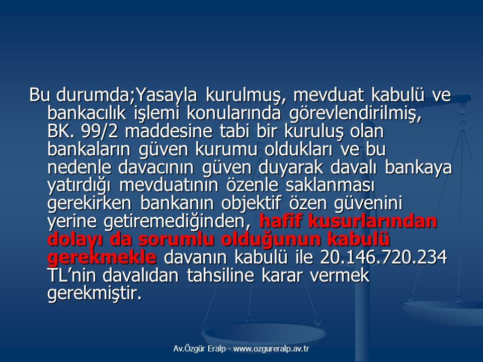 Av.Özgür Eralp - www.ozgureralp.av.tr Bu durumda;Yasayla kurulmuş, mevduat kabulü ve bankacılık işlemi konularında görevlendirilmiş, BK. 99/2 maddesin