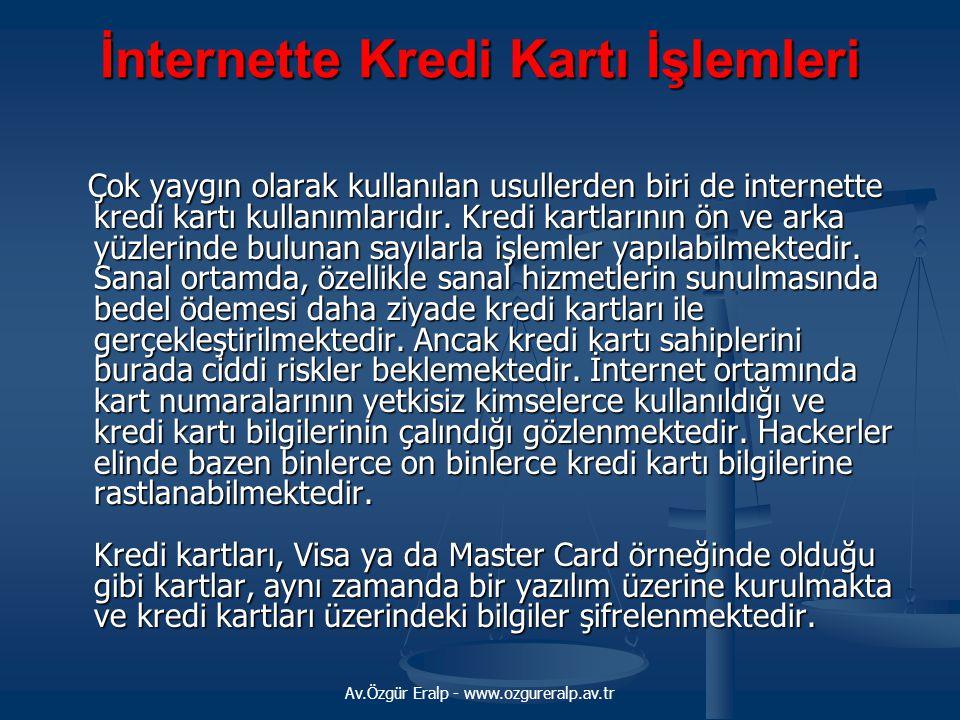 Av.Özgür Eralp - www.ozgureralp.av.tr İnternette Kredi Kartı İşlemleri Çok yaygın olarak kullanılan usullerden biri de internette kredi kartı kullanım