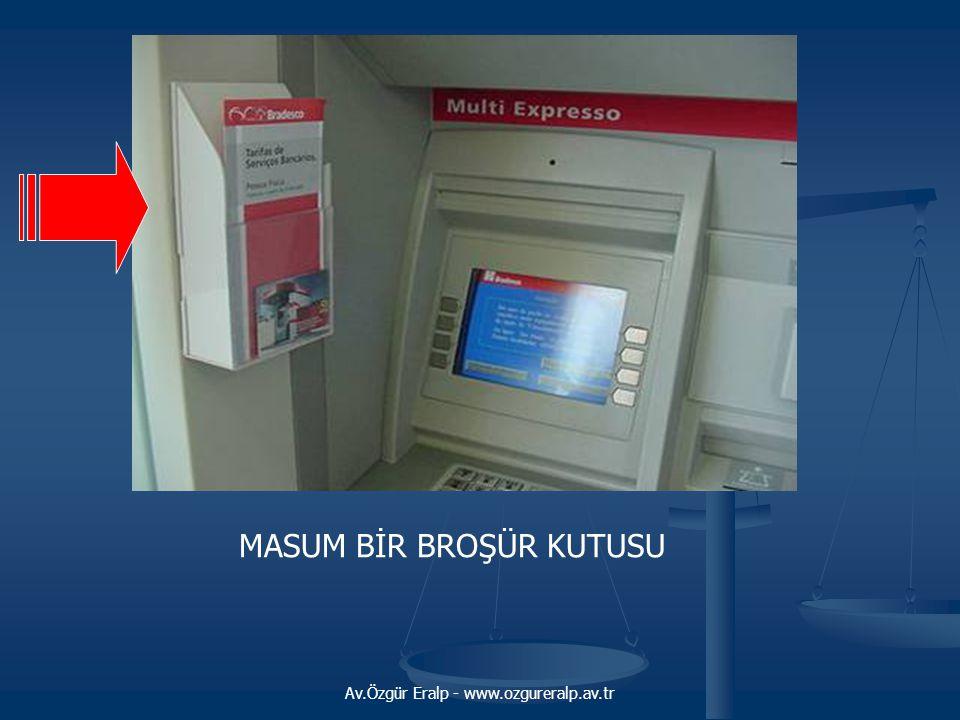 Av.Özgür Eralp - www.ozgureralp.av.tr MASUM BİR BROŞÜR KUTUSU