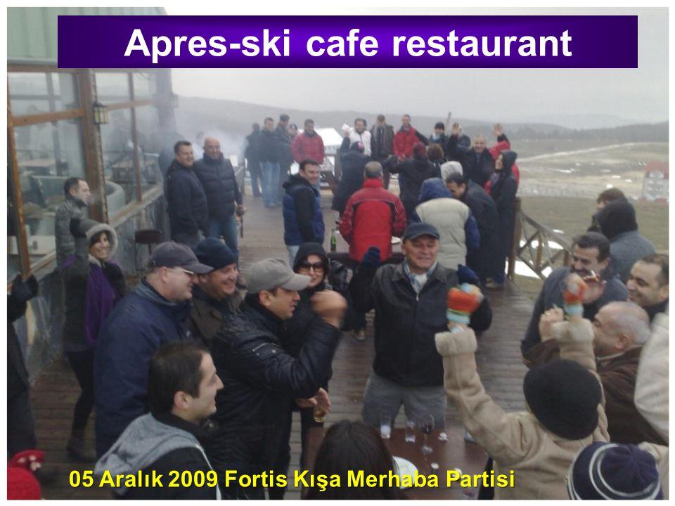 Apres-ski cafe restaurant 05 Aralık 2009 Fortis Kışa Merhaba Partisi