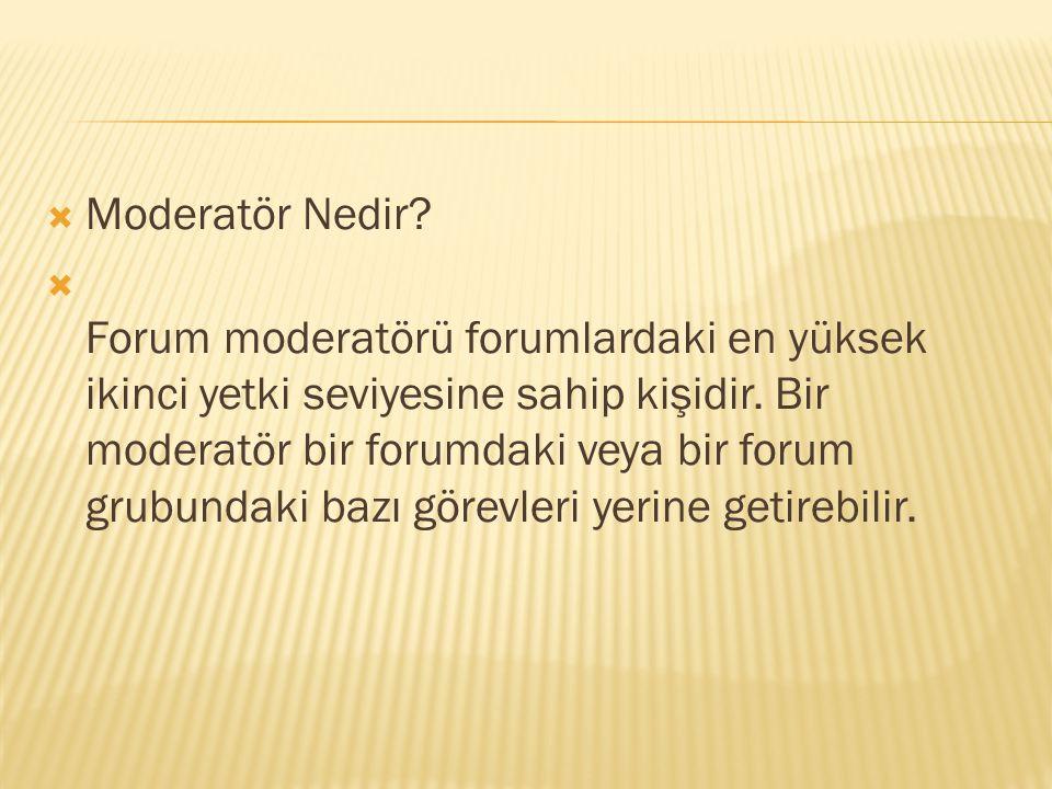  Moderatör Nedir. Forum moderatörü forumlardaki en yüksek ikinci yetki seviyesine sahip kişidir.