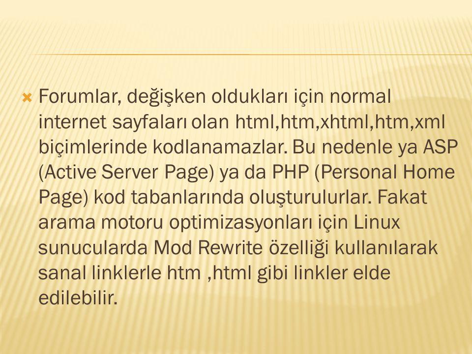  Forumlar, değişken oldukları için normal internet sayfaları olan html,htm,xhtml,htm,xml biçimlerinde kodlanamazlar.