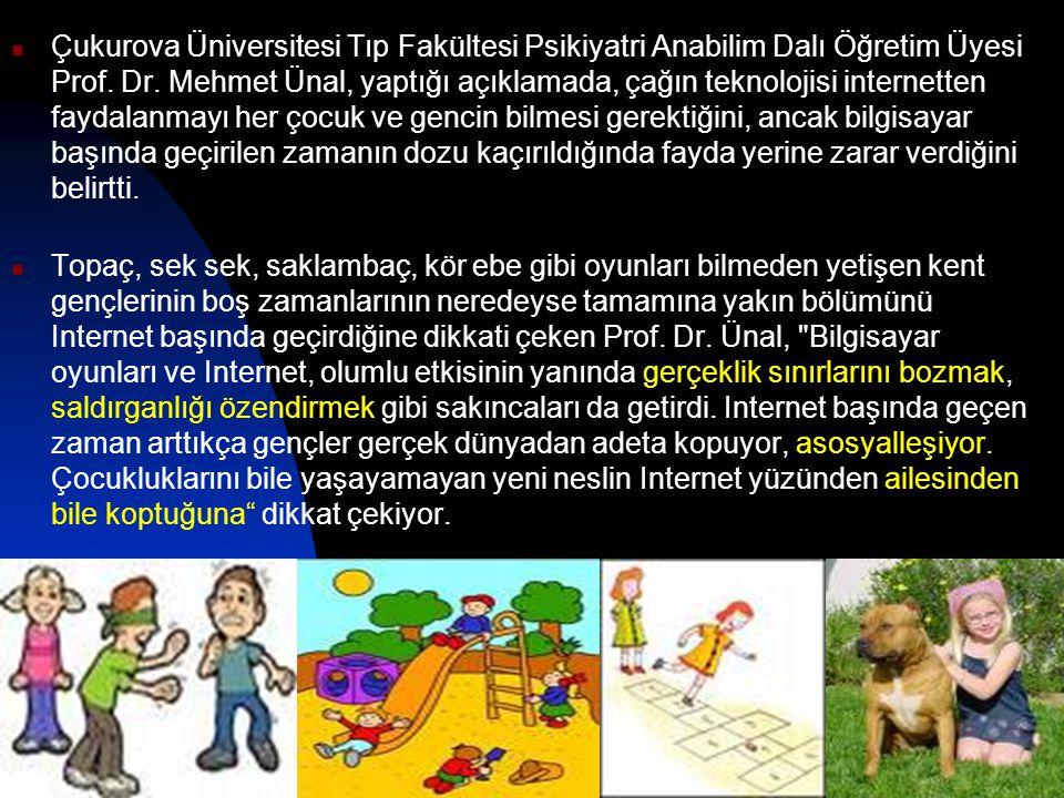 Çukurova Üniversitesi Tıp Fakültesi Psikiyatri Anabilim Dalı Öğretim Üyesi Prof. Dr. Mehmet Ünal, yaptığı açıklamada, çağın teknolojisi internetten fa