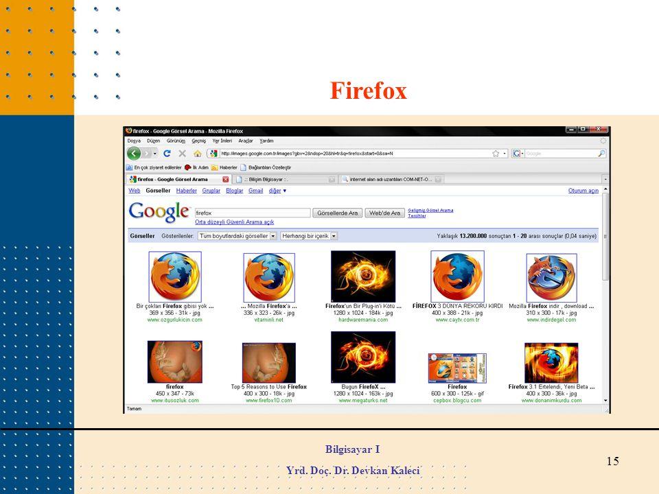15 Firefox Bilgisayar I Yrd. Doç. Dr. Devkan Kaleci