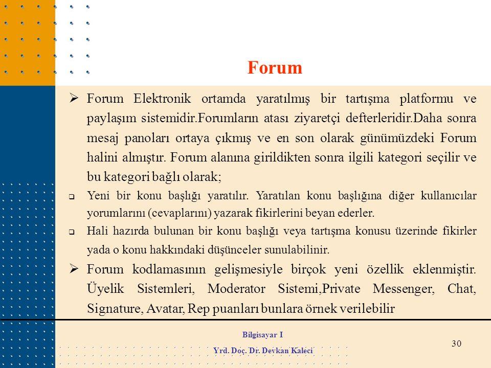 30  Forum Elektronik ortamda yaratılmış bir tartışma platformu ve paylaşım sistemidir.Forumların atası ziyaretçi defterleridir.Daha sonra mesaj panol