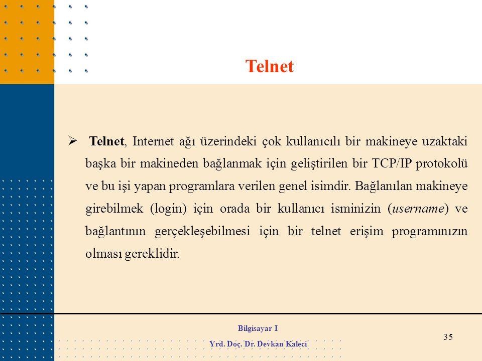 35  Telnet, Internet ağı üzerindeki çok kullanıcılı bir makineye uzaktaki başka bir makineden bağlanmak için geliştirilen bir TCP/IP protokolü ve bu