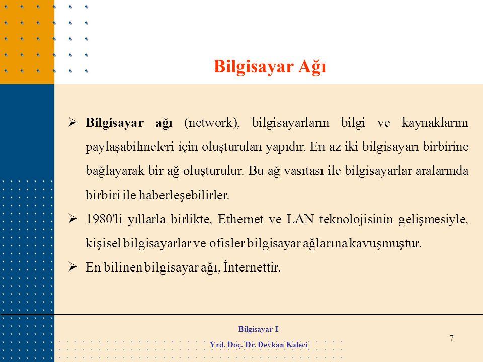 38 İnternet Protokolleri  DNS  HTTP  IP  TCP/IP Bilgisayar I Yrd. Doç. Dr. Devkan Kaleci