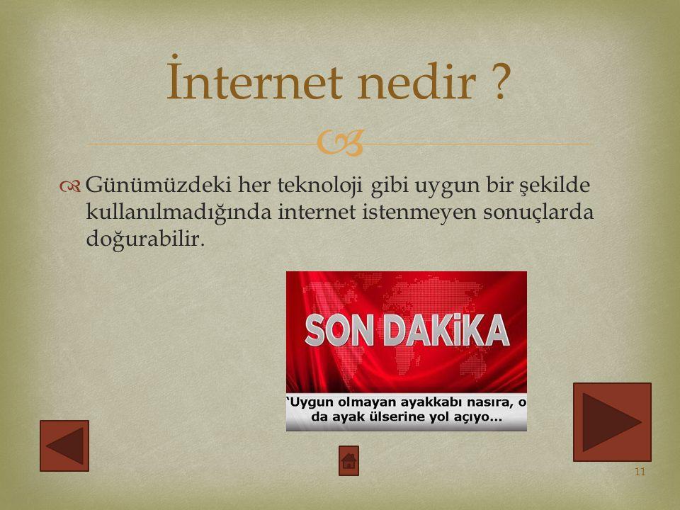   Günümüzdeki her teknoloji gibi uygun bir şekilde kullanılmadığında internet istenmeyen sonuçlarda doğurabilir.