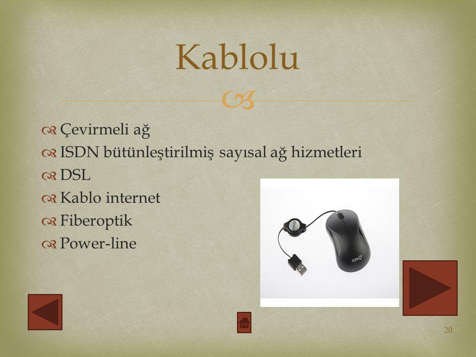   Çevirmeli ağ  ISDN bütünleştirilmiş sayısal ağ hizmetleri  DSL  Kablo internet  Fiberoptik  Power-line Kablolu 20