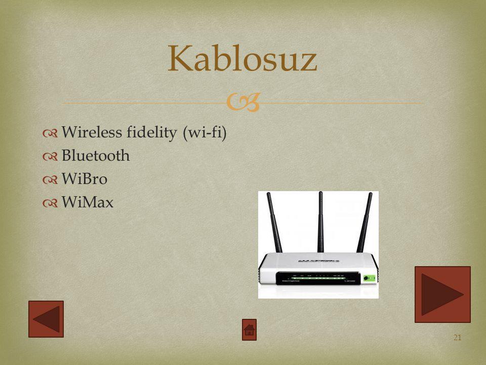   Wireless fidelity (wi-fi)  Bluetooth  WiBro  WiMax Kablosuz 21