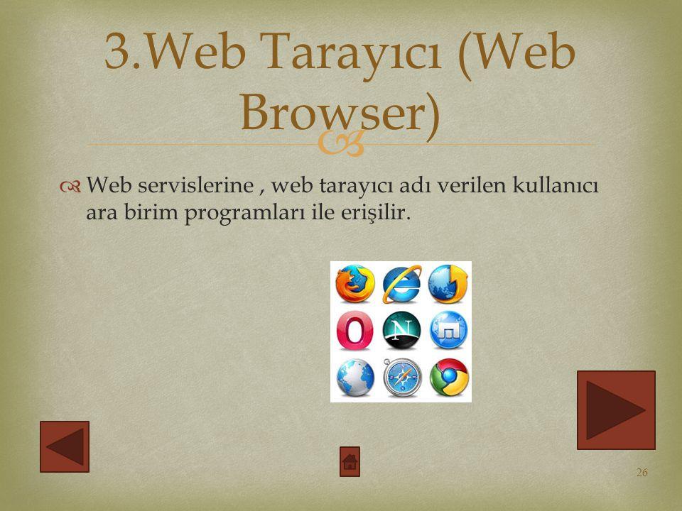   Web servislerine, web tarayıcı adı verilen kullanıcı ara birim programları ile erişilir.