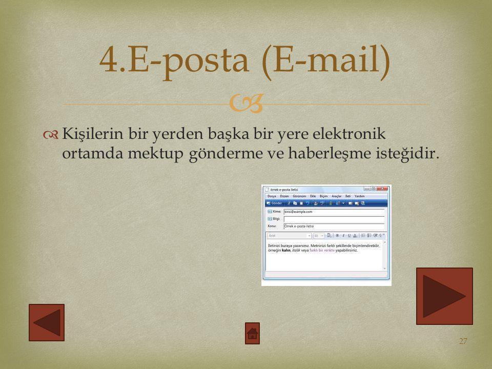   Kişilerin bir yerden başka bir yere elektronik ortamda mektup gönderme ve haberleşme isteğidir.