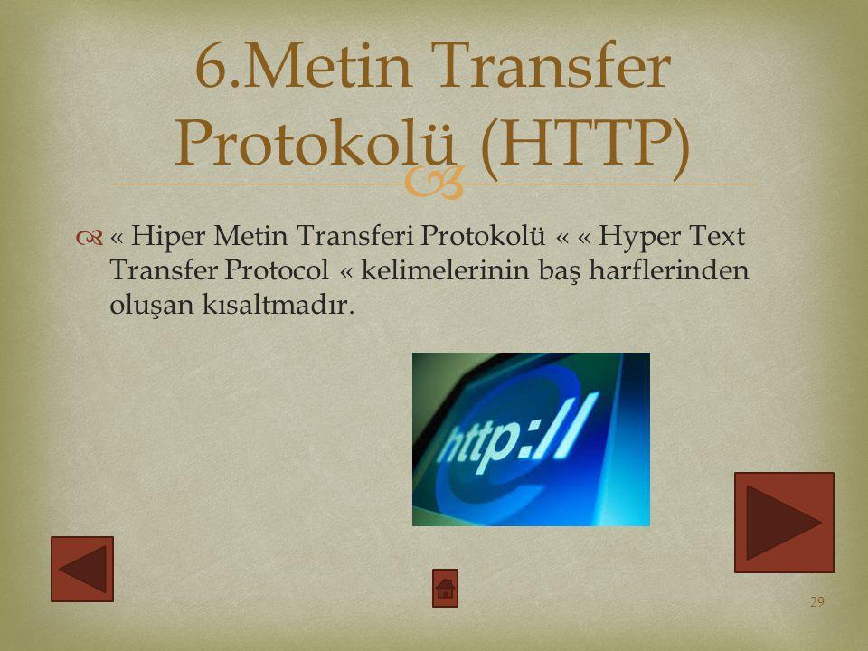   « Hiper Metin Transferi Protokolü « « Hyper Text Transfer Protocol « kelimelerinin baş harflerinden oluşan kısaltmadır.