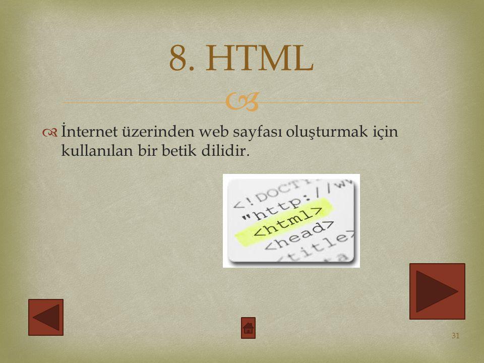   İnternet üzerinden web sayfası oluşturmak için kullanılan bir betik dilidir. 31 8. HTML