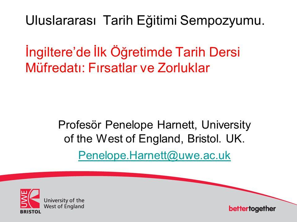 Uluslararası Tarih Eğitimi Sempozyumu. İngiltere'de İlk Öğretimde Tarih Dersi Müfredatı: Fırsatlar ve Zorluklar Profesör Penelope Harnett, University