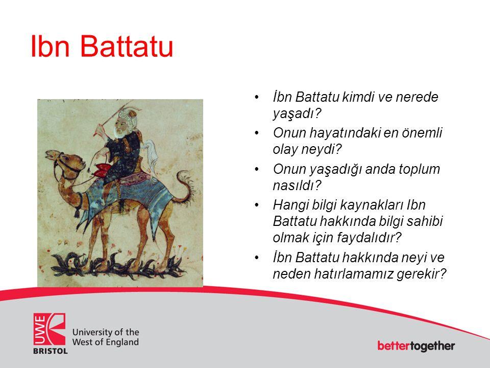 Ibn Battatu İbn Battatu kimdi ve nerede yaşadı? Onun hayatındaki en önemli olay neydi? Onun yaşadığı anda toplum nasıldı? Hangi bilgi kaynakları Ibn B