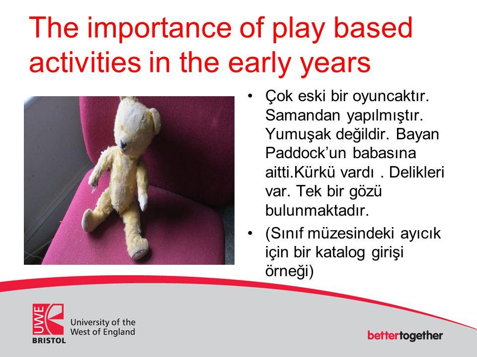 The importance of play based activities in the early years Çok eski bir oyuncaktır. Samandan yapılmıştır. Yumuşak değildir. Bayan Paddock'un babasına