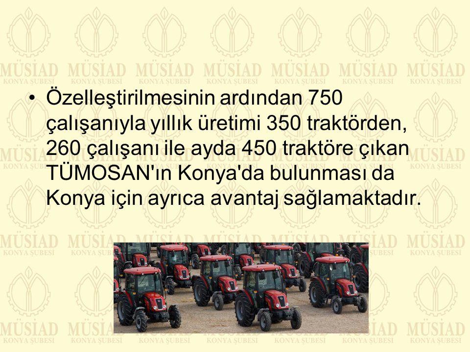 Özelleştirilmesinin ardından 750 çalışanıyla yıllık üretimi 350 traktörden, 260 çalışanı ile ayda 450 traktöre çıkan TÜMOSAN'ın Konya'da bulunması da