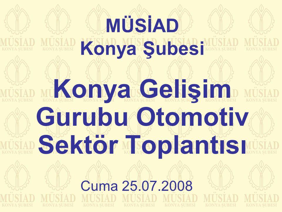 MÜSİAD Konya Şubesi Konya Gelişim Gurubu Otomotiv Sektör Toplantısı Cuma 25.07.2008