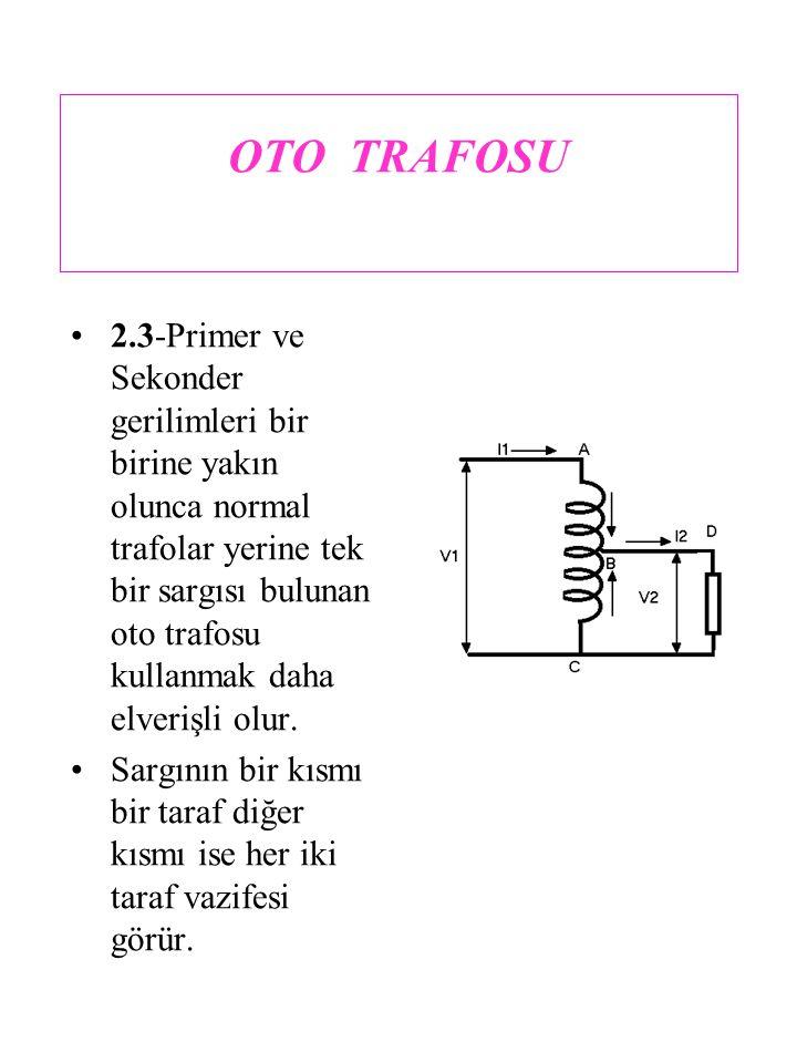 OTO TRAFOSU 2.3-Primer ve Sekonder gerilimleri bir birine yakın olunca normal trafolar yerine tek bir sargısı bulunan oto trafosu kullanmak daha elver
