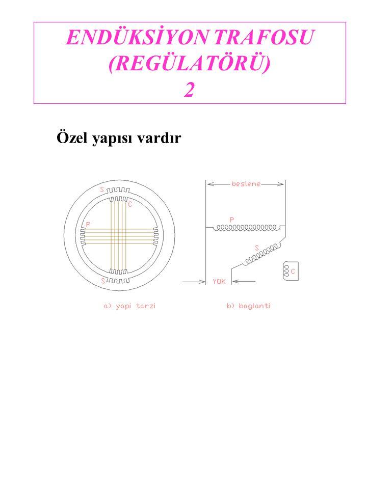 ENDÜKSİYON TRAFOSU (REGÜLATÖRÜ) 2 Özel yapısı vardır