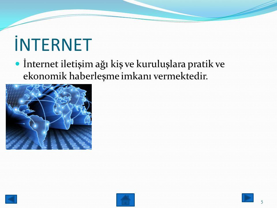 İnternet Bilgiye kolay ucuz hızlı ve güvenli ulaşmayı sağlayan Dünyanın dört bir yanındaki milyonlarca bilgiye ulaşılabilmektedir. 4