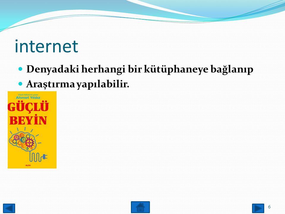 İNTERNET İnternet iletişim ağı kiş ve kuruluşlara pratik ve ekonomik haberleşme imkanı vermektedir. 5