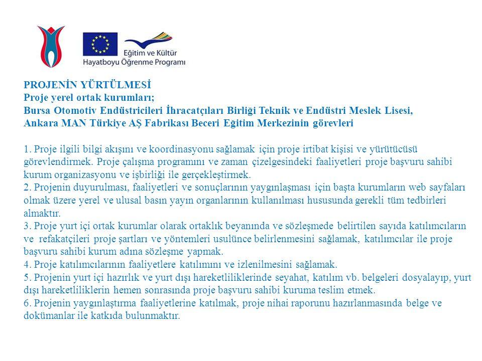 PROJENİN YÜRTÜLMESİ Proje yerel ortak kurumları; Bursa Otomotiv Endüstricileri İhracatçıları Birliği Teknik ve Endüstri Meslek Lisesi, Ankara MAN Türk