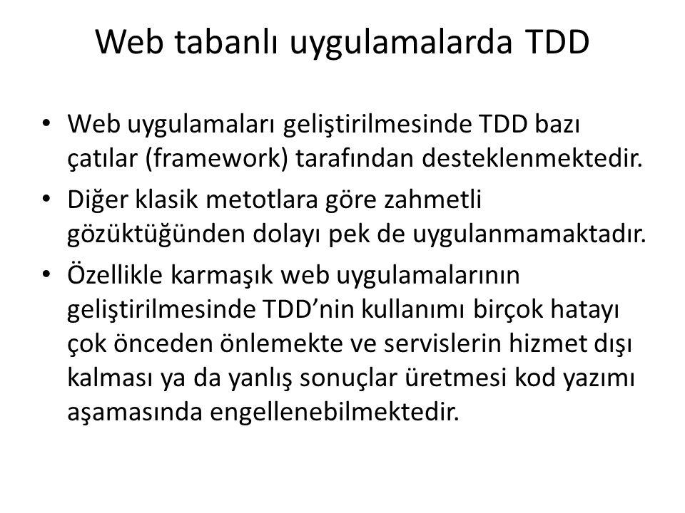 Web tabanlı uygulamalarda TDD Web uygulamaları geliştirilmesinde TDD bazı çatılar (framework) tarafından desteklenmektedir. Diğer klasik metotlara gör