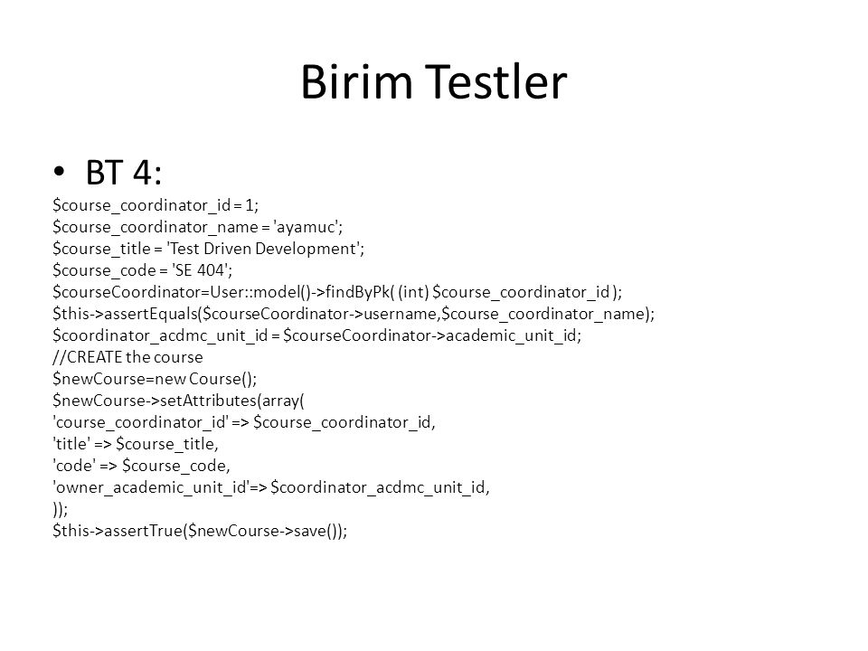Birim Testler BT 4: $course_coordinator_id = 1; $course_coordinator_name = 'ayamuc'; $course_title = 'Test Driven Development'; $course_code = 'SE 404