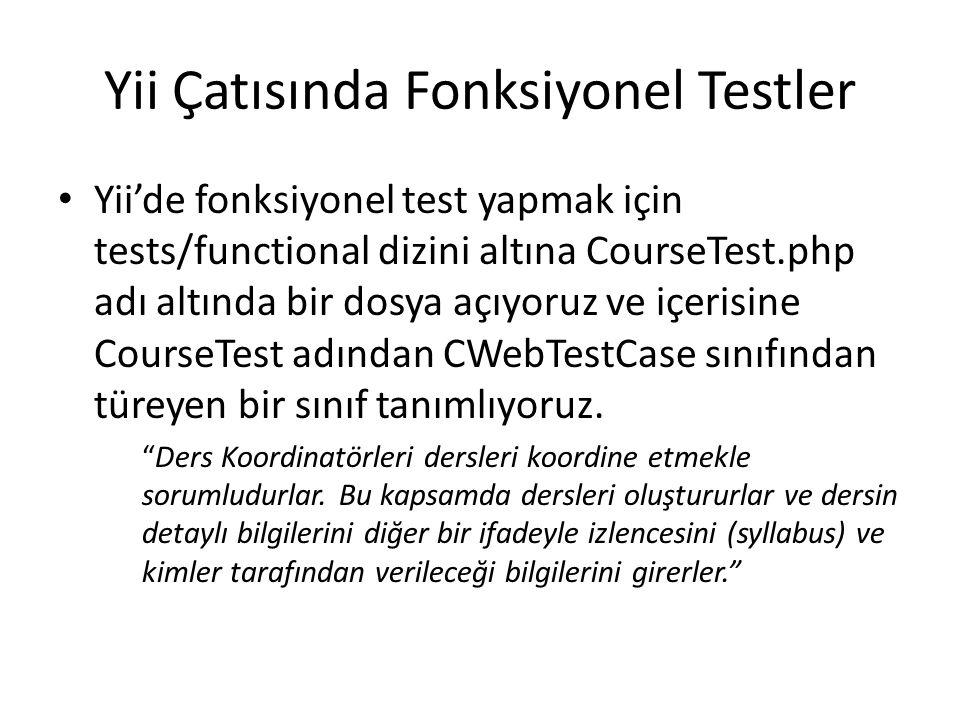 Yii Çatısında Fonksiyonel Testler Yii'de fonksiyonel test yapmak için tests/functional dizini altına CourseTest.php adı altında bir dosya açıyoruz ve