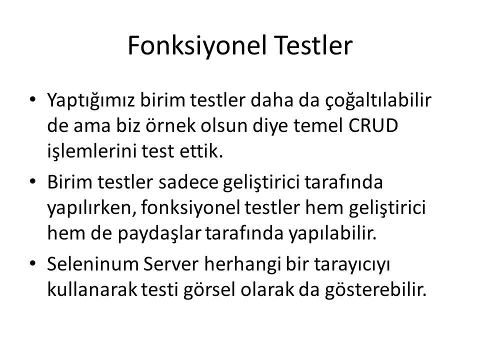 Fonksiyonel Testler Yaptığımız birim testler daha da çoğaltılabilir de ama biz örnek olsun diye temel CRUD işlemlerini test ettik. Birim testler sadec