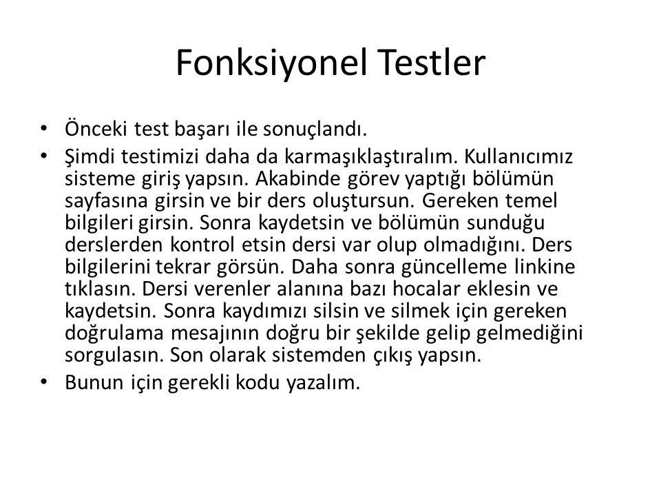 Fonksiyonel Testler Önceki test başarı ile sonuçlandı. Şimdi testimizi daha da karmaşıklaştıralım. Kullanıcımız sisteme giriş yapsın. Akabinde görev y