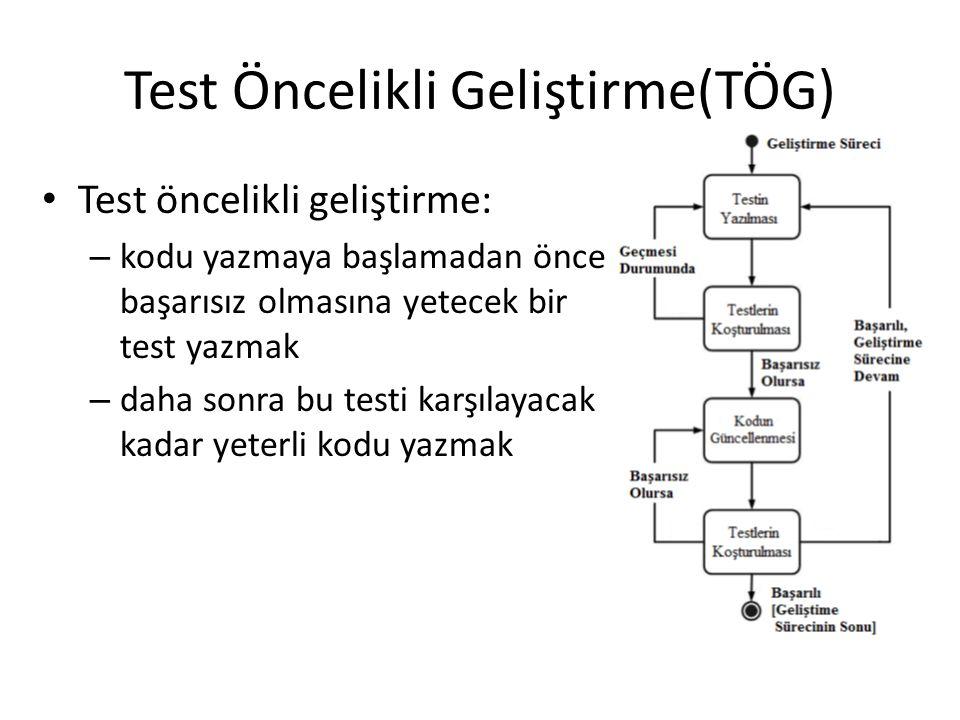 Test Öncelikli Geliştirme(TÖG) Test öncelikli geliştirme: – kodu yazmaya başlamadan önce başarısız olmasına yetecek bir test yazmak – daha sonra bu te
